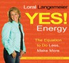 Yes! Energy: The Equation to Do Less, Make More - Loral Langemeier