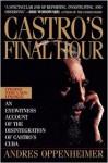 Castro'S Final Hour - Andrés Oppenheimer