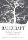 Racecraft: The Soul of Inequality in American Life - Barbara J. Fields, Karen Fields