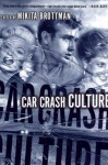 Car Crash Culture - Mikita Brottman, Kenneth Anger, Alex D. Pokorny, James P. Smith, John R. Finch, Takeshi Imajo, John Marshall MacDonald, Turbon A. Murad, Margie H. Boddy, Philip L. Simpson, Jerry Glover, A. Loudermilk, David Kerekes, Pamela McElwain-Brown, Harvey Roy Greenberg, Christop