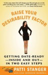 Raise Your Desirability Factor: Getting Date-Ready--Inside and Out--In Two Easy Steps - Patti Stanger