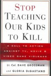 Stop Teaching Our Kids to Kill : A Call to Action Against TV, Movie and Video Game Violence - Gloria Degaetano, David Grossman