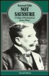 Not Saussure: A Critique Of Post Saussurean Literary Theory - Raymond Tallis