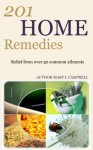Home Remedies: 201 Natural Home Remedies That Actually Work - Mary Campbell