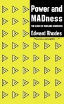 Power and Madness: The Logic of Nuclear Coercion - Edward Rhodes