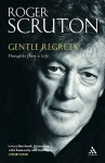 Gentle Regrets: Thoughts from a Life - Roger Scruton
