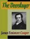 The Deerslayer; Or, the First Warpath - James Fenimore Cooper