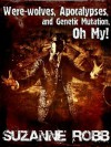 Were-wolves, Apocalypses, and Genetic Mutation, Oh My! - Suzanne Robb