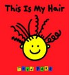 This is My Hair - Do Not Use - Todd Parr