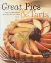 Great Pies & Tarts: Over 150 Recipes to Bake, Share, and Enjoy - Carole Walter, Rodica Prato, Gentl & Hyers
