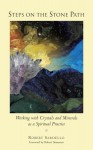 Steps on the Stone Path: Working with Crystals and Minerals as a Spiritual Practice - Robert Sardello