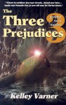 The Three Prejudices - Kelley Varner