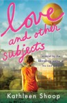 Love and Other Subjects - Kathleen Shoop