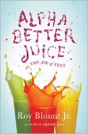 Alphabetter Juice: or, The Joy of Text - Roy Blount Jr.