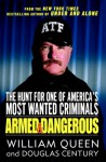 Armed and Dangerous: The Hunt for One of America's Most Wanted Criminals - William Queen, Douglas Century