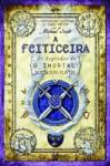 A Feiticeira (Os Segredos de O Imortal Nicholas Flamel, #3) - Michael Scott, Leonor Bizarro Marques