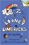 An A-Z of Looney Limericks (for Big Kids) - Bernie Morris, Linda Koperski