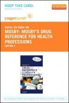 Mosby's Drug Reference for Health Professions - Pageburst E-Book on Vitalsource (Retail Access Card) - C.V. Mosby Publishing Company