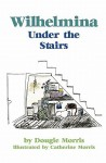 Wilhelmina Under the Stairs - Dougie Morris, Catherine Morris