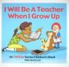 I Will Be a Teacher When I Grow Up - Willa Robinson, Eleanor Kotzo, Mike Miller