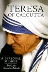 Teresa of Calcutta: A Personal Memoir - José Luis Gonzalez-Balado