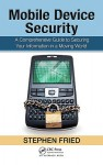 Mobile Device Security: A Comprehensive Guide to Securing Your Information in a Moving World - Stephen Fried