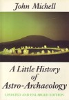 A Little History of Astro-Archaelogy: Stages in the Transformation of a Heresy - John Michell