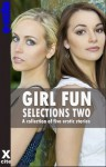 Girl Fun Selections Two - a collection of five erotic lesbian stories - Heidi Champa, Alex Jordaine, Kristina Wright, Elizabeth Cage, Sadie Wolf