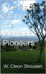 The Story of the Mormon Pioneers - W. Cleon Skousen