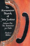 The Harmonious Musick of John Jenkins, Volume One: The Fantasias for Viols - Andrew Ashbee