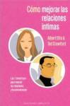 Como Mejorar las Relaciones Intimas: Las 7 Directrices Para Mejorar las Relaciones y la Comunicacion - Albert Ellis, Ted Crawford