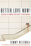 Better Love Now!: Escalating the Romance And Respect in Your Marriage - Tommy Nelson, David Delk