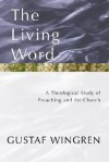 The Living Word: A Theological Study of Preaching and the Church - Gustaf Wingren, Alan Richardson