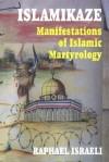 Islamikaze: Manifestations of Islamic Martyrology - Raphael Israeli
