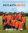 Outcasts United: An American Town, a Refugee Team, and One Woman's Quest to Make a Difference - Warren St. John, Lincoln Hoppe