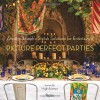 Picture Perfect Parties: Annette Joseph's Stylish Solutions for Entertaining - Annette Joseph, Hugh Acheson