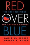 Red Over Blue: The 2004 Elections and American Politics - James W. Ceaser