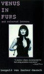 Venus in Furs and Selected Letters - Leopold von Sacher-Masoch