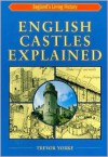 English Castles Explained - Trevor Yorke
