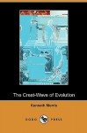 The Crest-Wave of Evolution (Dodo Press) - Kenneth Morris