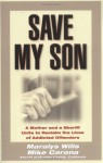 Save My Son: A Mother and a Sheriff Unite to Reclaim the Lives of Addicted Offenders - Maralys Wills