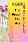 The Proof You Are Aging Gracefully - Ralph Johnson