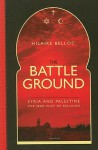 The Battle Ground: Syria and Palestine: The Seedplot of Religion - Hilaire Belloc