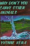 Why Don't You Carve Other Animals - Yvonne Vera