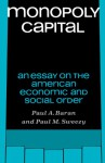 Monopoly Capital: An Essay on the American Economic and Social Order - Paul A. Baran, Paul M. Sweezy