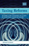 Taxing Reforms: The Politics of the Consumption Tax in Japan, the United States, Canada and Australia - Richard Eccleston