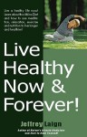 Live Healthy Now and Forever - Jeffrey Laign, J. Stein