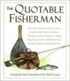 The Quotable Fisherman - Nick Lyons, Alan James Robinson
