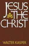 Jesus the Christ - Walter Kasper