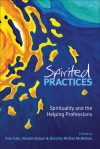 Spirited Practices: Spirituality and the Helping Professions - Fran Gale, Fran Gale, Natalie Bolzan